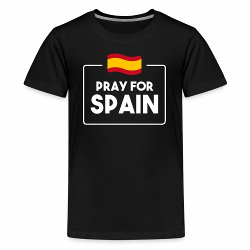 Pray for Spain (dark) - Teenage Premium T-Shirt