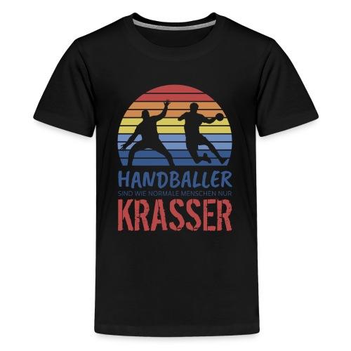 Handballer sind wie normale Menschen - nur krasser - Teenager Premium T-Shirt