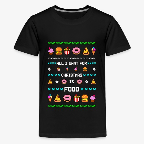All i want for Christmas is Food Ugly Xmas - Teenager Premium T-Shirt