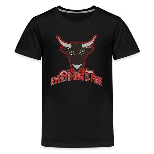 Sarkasm Message - Every thingIs Fine BULL - Teenager Premium T-Shirt