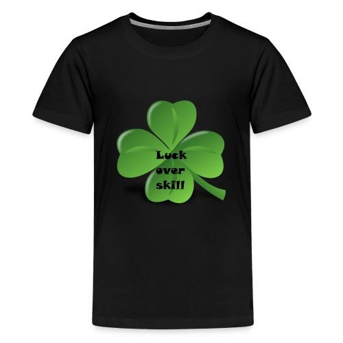 Luck over skill - Premium T-skjorte for tenåringer
