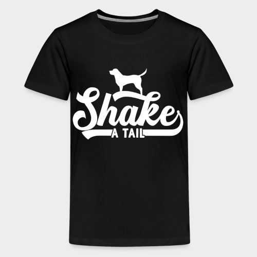 SHAKE A TAIL - Teenager Premium T-Shirt