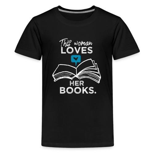 0219 Diese Frau liebt ihre Bücher | bookrebels - Teenage Premium T-Shirt