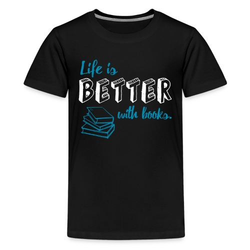 0229 Life is better with books | Read - Teenage Premium T-Shirt