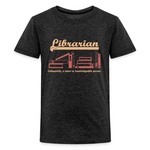 0333 Cool saying funny Quote Librarian - Teenage Premium T-Shirt