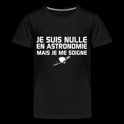 Je suis nulle en Astronomie - T-shirt Premium Ado