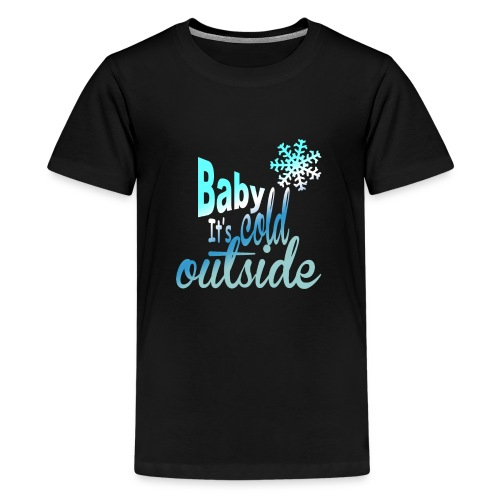 Baby it's cold outside - Teenage Premium T-Shirt