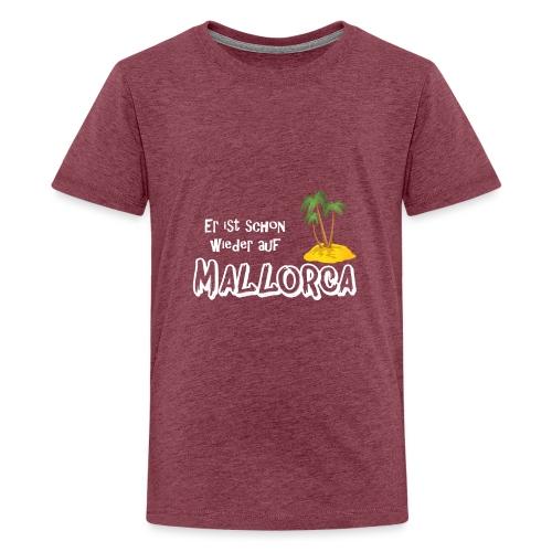 Mallorca, lebe! Er ist schon wieder auf Mallorca - Teenager Premium T-Shirt