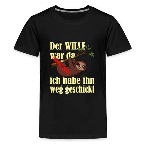 Faultier:Der Wille war da-ich hab ihn weggeschickt - Teenager Premium T-Shirt