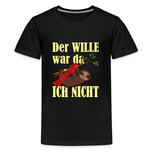 Der Wille war da ich nicht - Planet der Faultiere - Teenager Premium T-Shirt