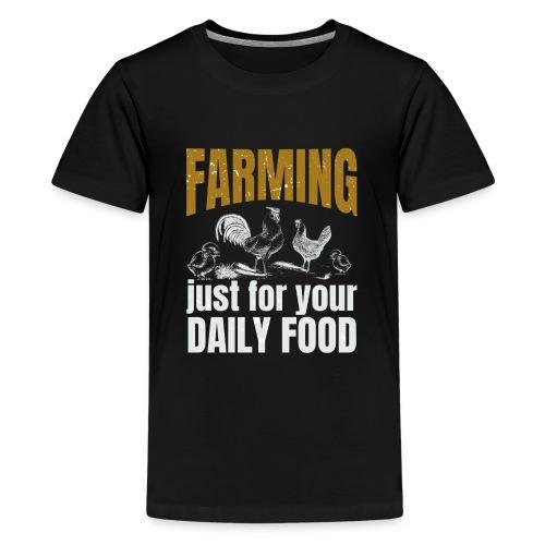 Farming just for jour daily food - Landwirt - Teenager Premium T-Shirt