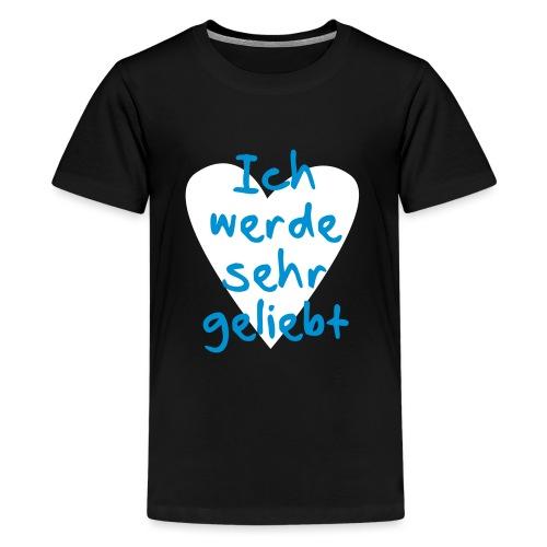 Ich werde sehr geliebt - Teenager Premium T-Shirt