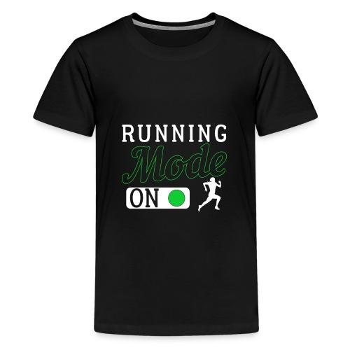 Running Mode On - Teenager Premium T-Shirt