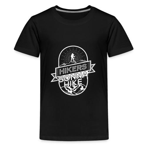 Hikers Gonna Hike - Teenager Premium T-Shirt