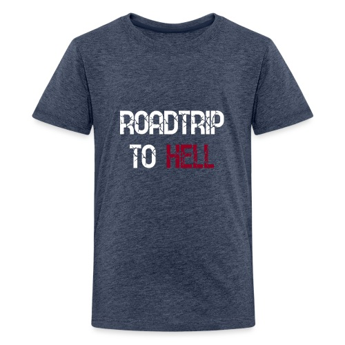 Roadtrip To Hell - Teenager Premium T-Shirt
