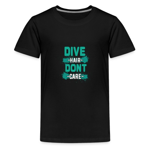 Dive Hair Don't Care Funny Diving Freediver - Teenager Premium T-Shirt