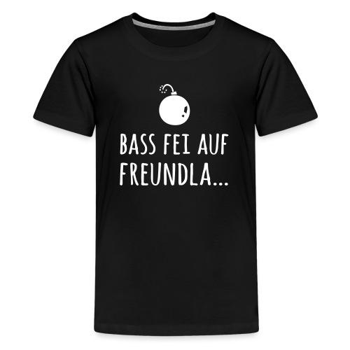 Bass fei auf Freundla - Teenager Premium T-Shirt