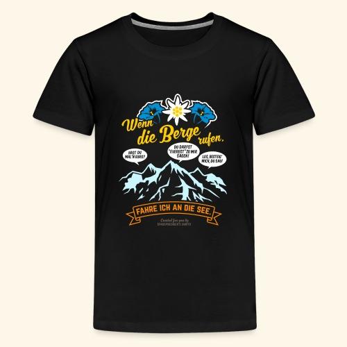 Urlaub T Shirt Spruch Wenn die Berge rufen - Teenager Premium T-Shirt