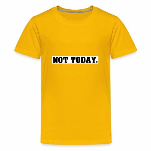 NOT TODAY Spruch Nicht heute, cool, schlicht - Teenager Premium T-Shirt