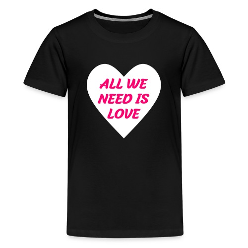 All we need is Love - Teenager Premium T-Shirt