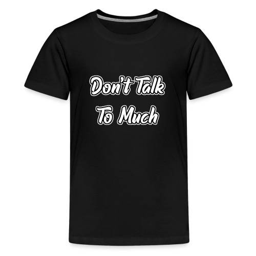 Don't Talk To Much - Teenager Premium T-Shirt