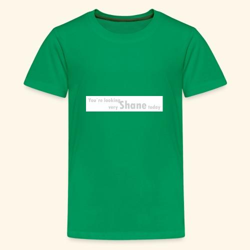 You`re looking very Shane today - Koszulka młodzieżowa Premium
