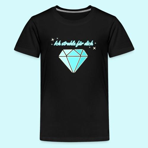 Diamant - ich starhle für dich - Teenager Premium T-Shirt