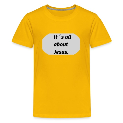 Its all about Jesus - Teenager Premium T-Shirt