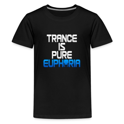 Trance Is Pure Euphoria! - Teenage Premium T-Shirt