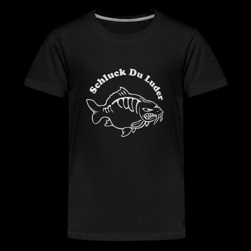 Schluck Du LUDER - Teenager Premium T-Shirt