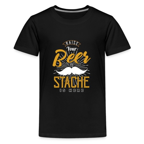 Raise Your Beer The Stache Is Here - Teenager Premium T-Shirt