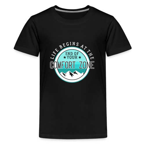 Life Begins At The End Of Your Comfort Zone - Teenager Premium T-Shirt