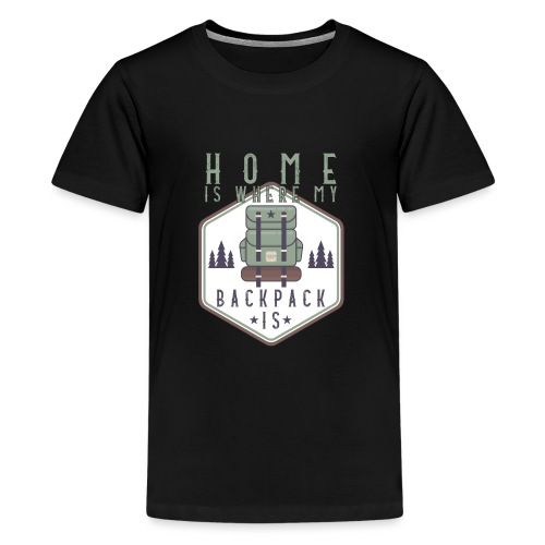Home Is Where My Backpack Is - Teenager Premium T-Shirt