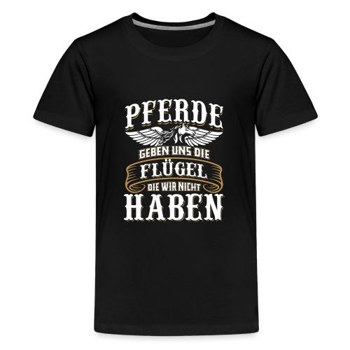 Pferde geben uns die Flügel die wir nicht haben - Teenager Premium T-Shirt