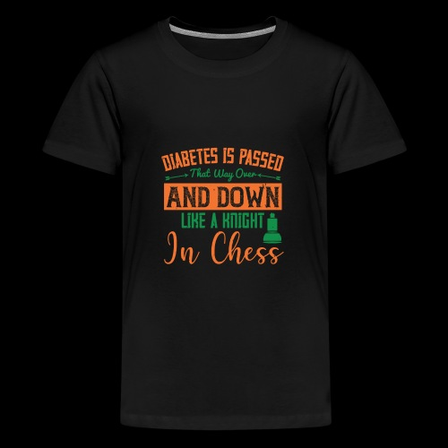 Diabetes is passed that way over and down, like a - T-shirt Premium Ado