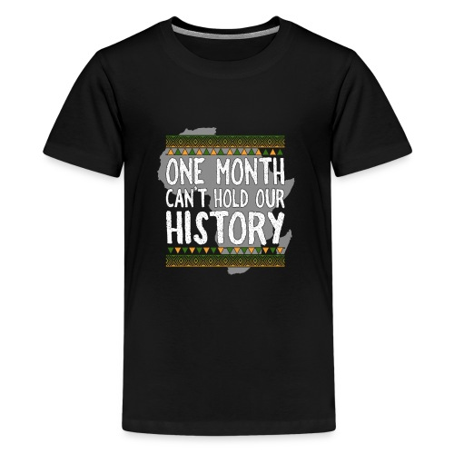 One Month Cannot Hold Our History Africa - Teenage Premium T-Shirt