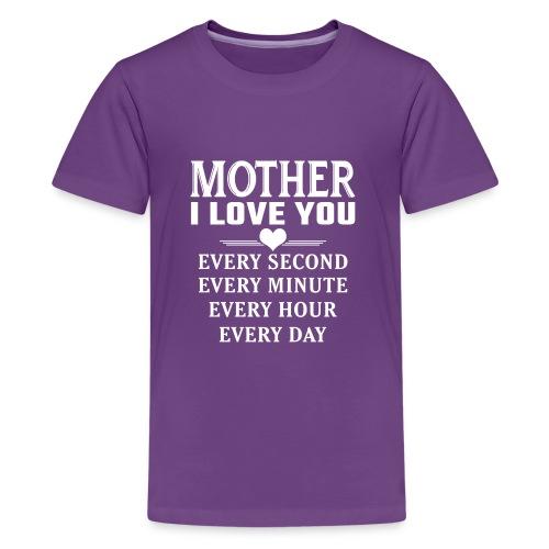 I Love You Mother - Teenage Premium T-Shirt