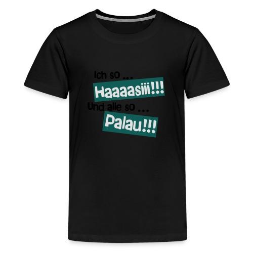 Haaaasiii!!! Palau!!! - Teenager Premium T-Shirt