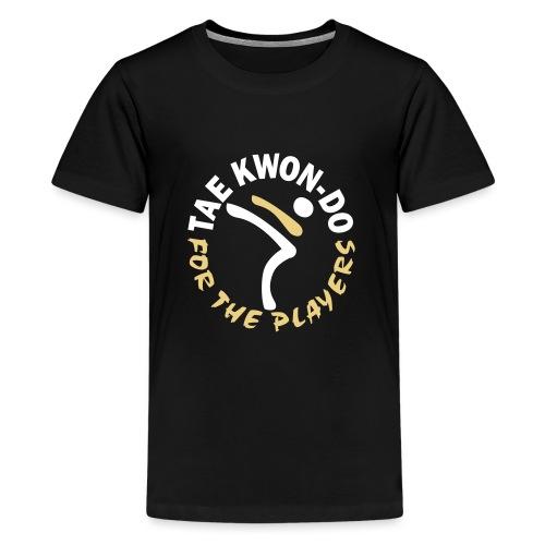 Taekwondo for the players - Teenage Premium T-Shirt