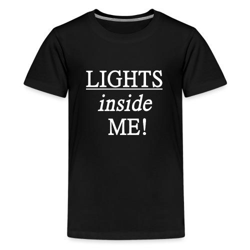Lights inside me! weiß - Teenager Premium T-Shirt