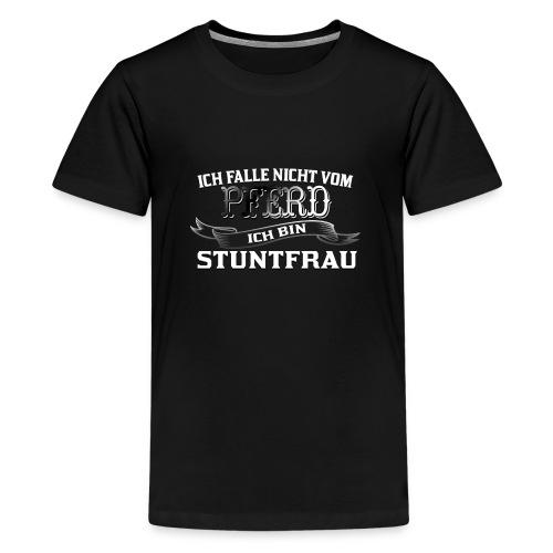 Ich falle nicht vom Pferd ich bin Stuntfrau Reiten - Teenager Premium T-Shirt