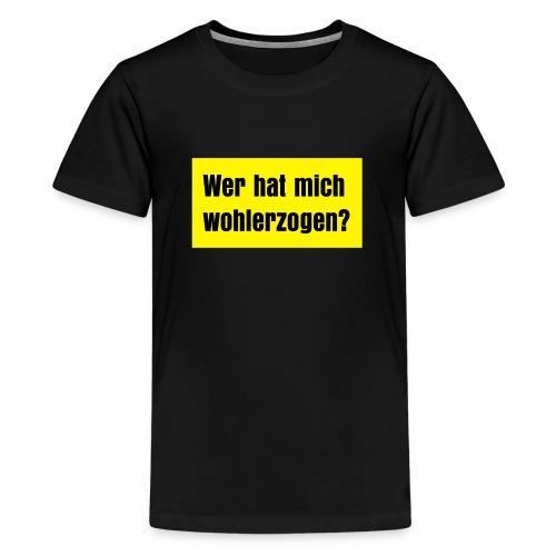wer hat mich wohlerzogen - Teenager Premium T-Shirt
