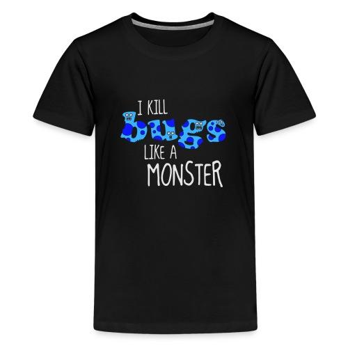 ikillbugslikeamonster - Teenage Premium T-Shirt