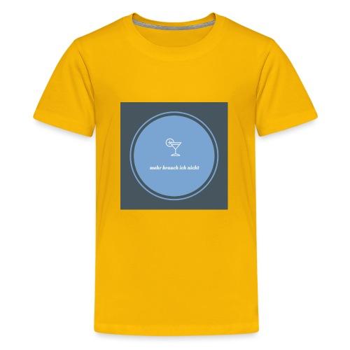 mehr brauch ich nicht - Teenager Premium T-Shirt