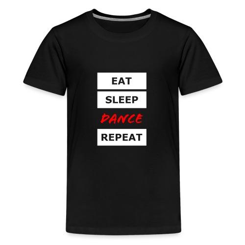 EAT SLEEP DANCE REPEAT - Teenager Premium T-Shirt