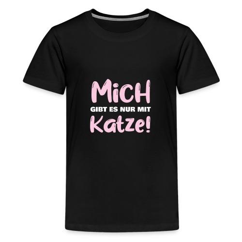Mich gibt es nur mit Katze! Spruch Single Katze - Teenager Premium T-Shirt