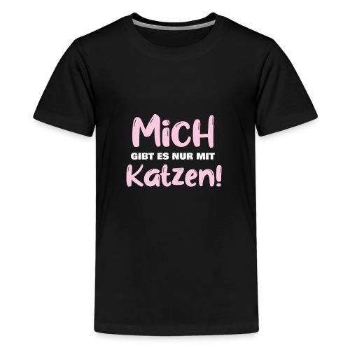 Mich gibt es nur mit Katzen! Spruch Single Katzen - Teenager Premium T-Shirt