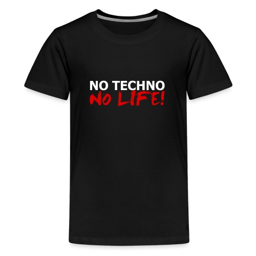 NO TECHNO, NO LIFE! T-Shirt - Teenager Premium T-Shirt