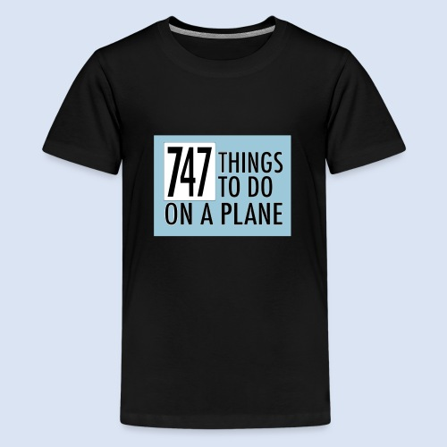 747 THINGS TO DO... - Teenager Premium T-Shirt