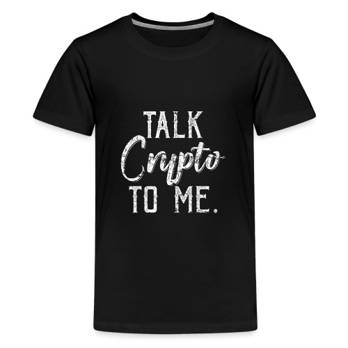 Talk Crypto To Me Cryptocurrency - Teenager Premium T-Shirt